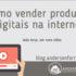 blog-como-vender-produtos-digitais-na-internet