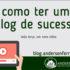blog-como-ter-um-blog-de-sucesso